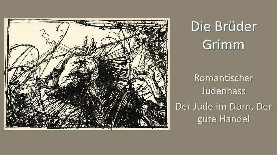 Romantischer Judenhass Der Jude im Dorn, Der gute Handel Die Brüder Grimm
