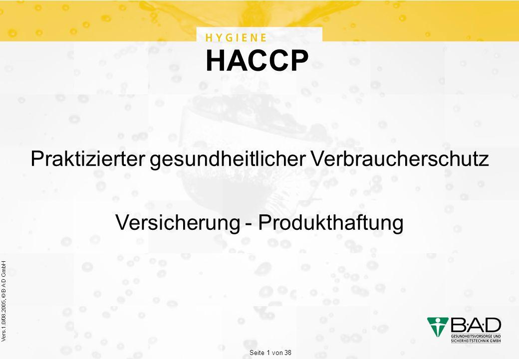 Seite 1 von 38 Vers.1.0/08.2005, © B·A·D GmbH HACCP Praktizierter gesundheitlicher Verbraucherschutz Versicherung - Produkthaftung