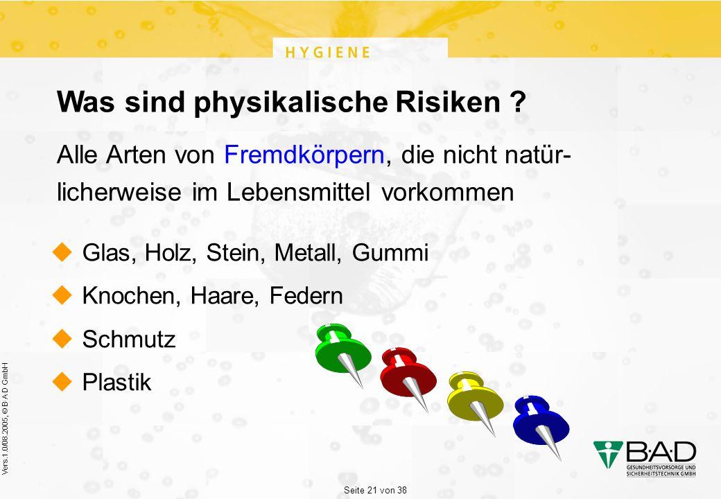 Seite 21 von 38 Vers.1.0/08.2005, © B·A·D GmbH Was sind physikalische Risiken .