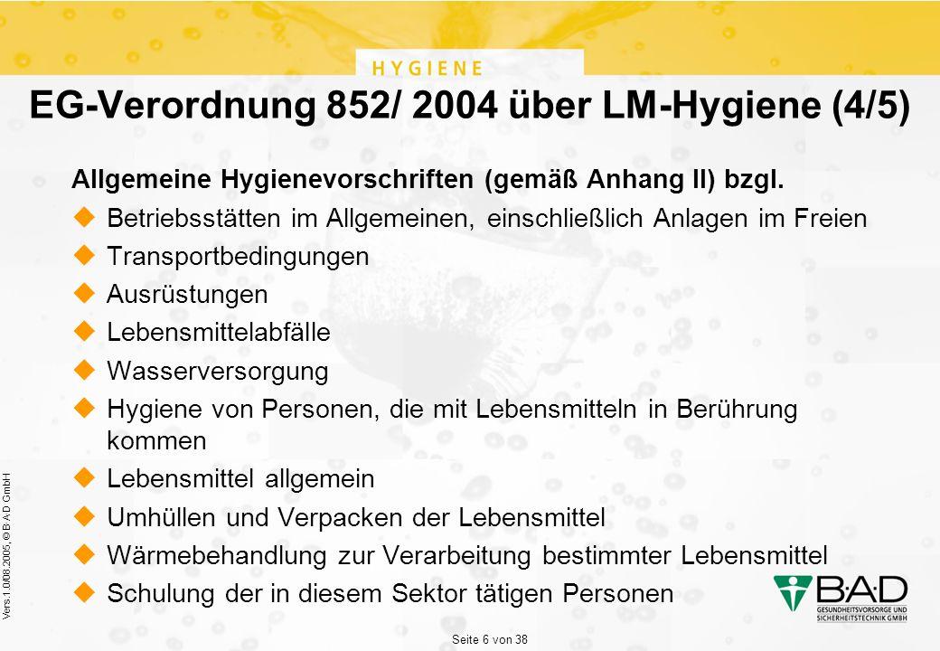 Seite 6 von 38 Vers.1.0/08.2005, © B·A·D GmbH EG-Verordnung 852/ 2004 über LM-Hygiene (4/5) Allgemeine Hygienevorschriften (gemäß Anhang II) bzgl.