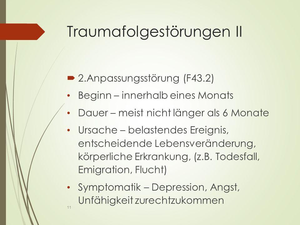 Traumafolgestörungen II  2.Anpassungsstörung (F43.2) Beginn – innerhalb eines Monats Dauer – meist nicht länger als 6 Monate Ursache – belastendes Ereignis, entscheidende Lebensveränderung, körperliche Erkrankung, (z.B.