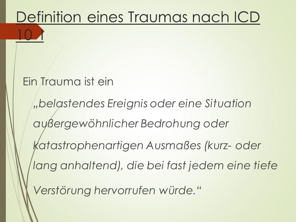 """Definition eines Traumas nach ICD 10 I Ein Trauma ist ein """"belastendes Ereignis oder eine Situation außergewöhnlicher Bedrohung oder katastrophenartigen Ausmaßes (kurz- oder lang anhaltend), die bei fast jedem eine tiefe Verstörung hervorrufen würde."""