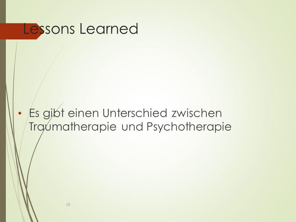 Lessons Learned Es gibt einen Unterschied zwischen Traumatherapie und Psychotherapie 30