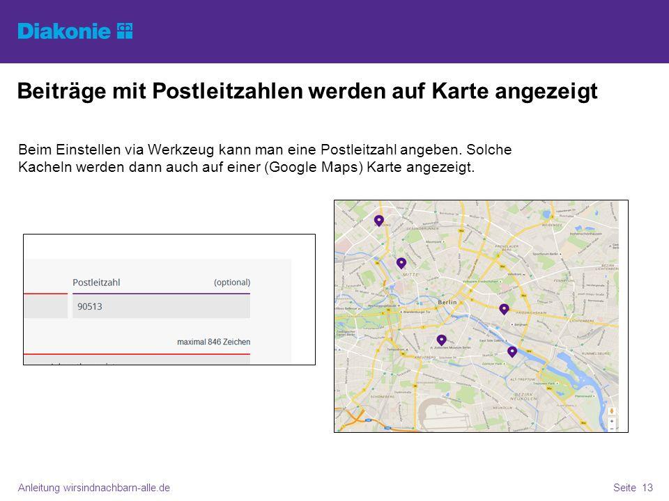 Anleitung wirsindnachbarn-alle.deSeite 13 Beiträge mit Postleitzahlen werden auf Karte angezeigt Beim Einstellen via Werkzeug kann man eine Postleitzahl angeben.