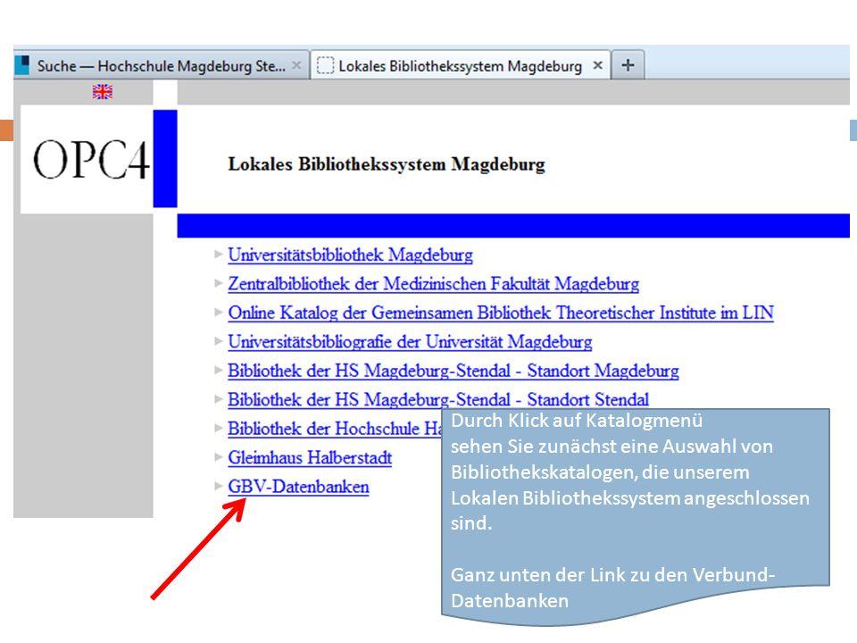 Durch Klick auf Katalogmenü sehen Sie zunächst eine Auswahl von Bibliothekskatalogen, die unserem Lokalen Bibliothekssystem angeschlossen sind.