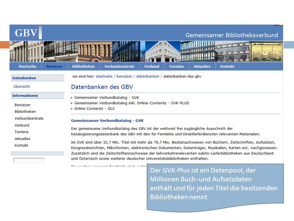 Der GVK-Plus ist ein Datenpool, der Millionen Buch- und Aufsatzdaten enthält und für jeden Titel die besitzenden Bibliotheken nennt