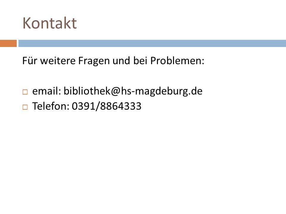 Kontakt Für weitere Fragen und bei Problemen:  email: bibliothek@hs-magdeburg.de  Telefon: 0391/8864333