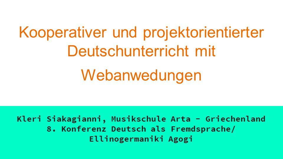 Kooperativer und projektorientierter Deutschunterricht mit Webanwedungen Kleri Siakagianni, Musikschule Arta - Griechenland 8.