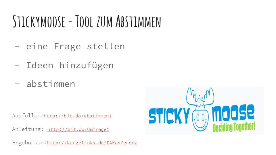 Stickymoose - Tool zum Abstimmen  eine Frage stellen  Ideen hinzufügen  abstimmen Ausfüllen: http://bit.do/abstimmen1 http://bit.do/abstimmen1 Anleitung: http://bit.do/Umfrage1 http://bit.do/Umfrage1 Ergebnisse: http://kurzelinks.de/EAKonferenz http://kurzelinks.de/EAKonferenz