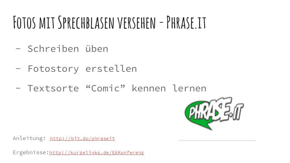 Fotos mit Sprechblasen versehen - Phrase.it  Schreiben üben  Fotostory erstellen  Textsorte Comic kennen lernen Anleitung: http://bit.do/phraseit http://bit.do/phraseit Ergebnisse: http://kurzelinks.de/EAKonferenz http://kurzelinks.de/EAKonferenz