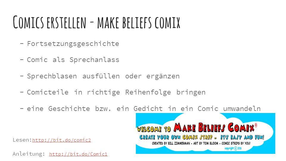 Comics erstellen - make beliefs comix  Fortsetzungsgeschichte  Comic als Sprechanlass  Sprechblasen ausfüllen oder ergänzen  Comicteile in richtige Reihenfolge bringen  eine Geschichte bzw.