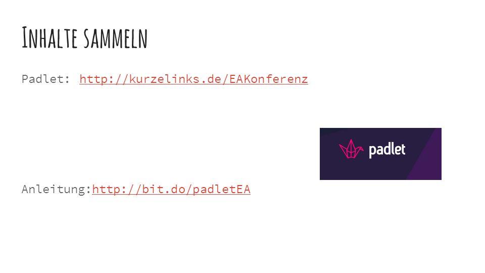 Inhalte sammeln Padlet: http://kurzelinks.de/EAKonferenzhttp://kurzelinks.de/EAKonferenz Anleitung:http://bit.do/padletEAhttp://bit.do/padletEA