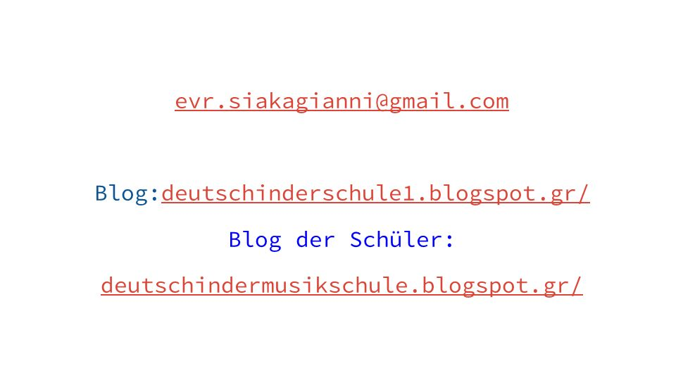 evr.siakagianni@gmail.com Blog:deutschinderschule1.blogspot.gr/deutschinderschule1.blogspot.gr/ Blog der Schüler: deutschindermusikschule.blogspot.gr/