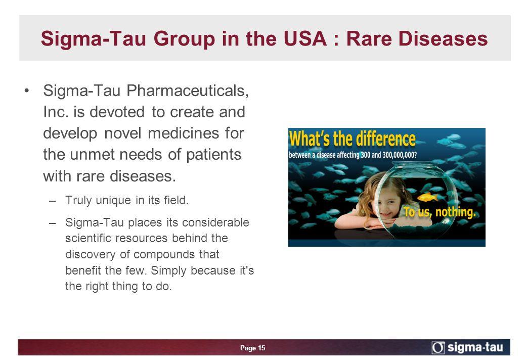 Page 15 Sigma-Tau Group in the USA : Rare Diseases Sigma-Tau Pharmaceuticals, Inc.