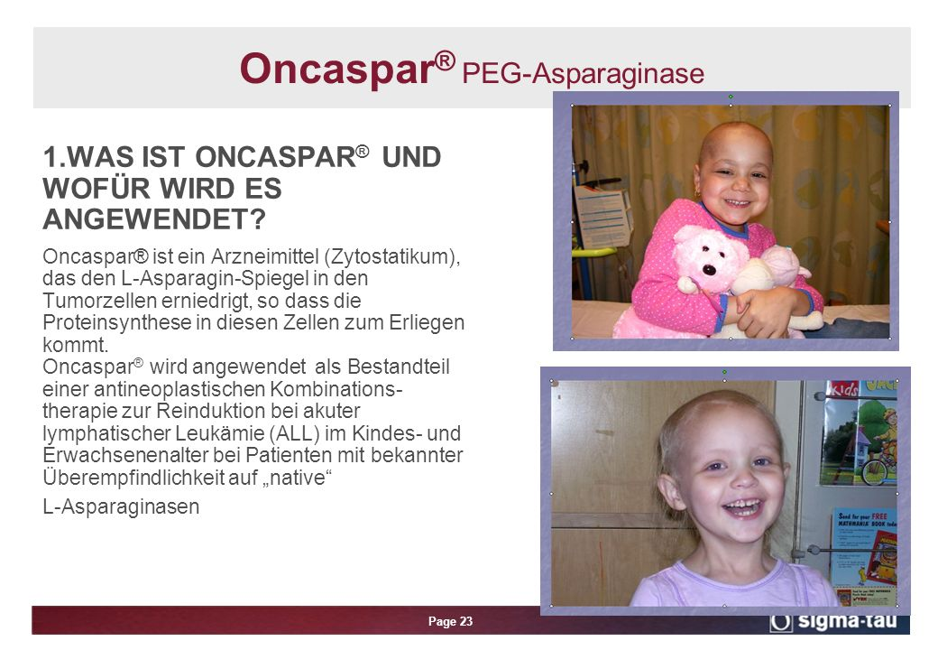 Page 23 Oncaspar ® PEG-Asparaginase 1.WAS IST ONCASPAR ® UND WOFÜR WIRD ES ANGEWENDET.