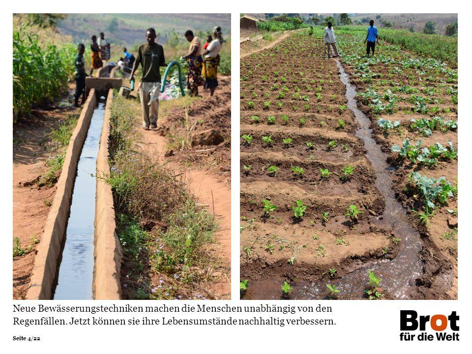 Seite 4/22 Neue Bewässerungstechniken machen die Menschen unabhängig von den Regenfällen.