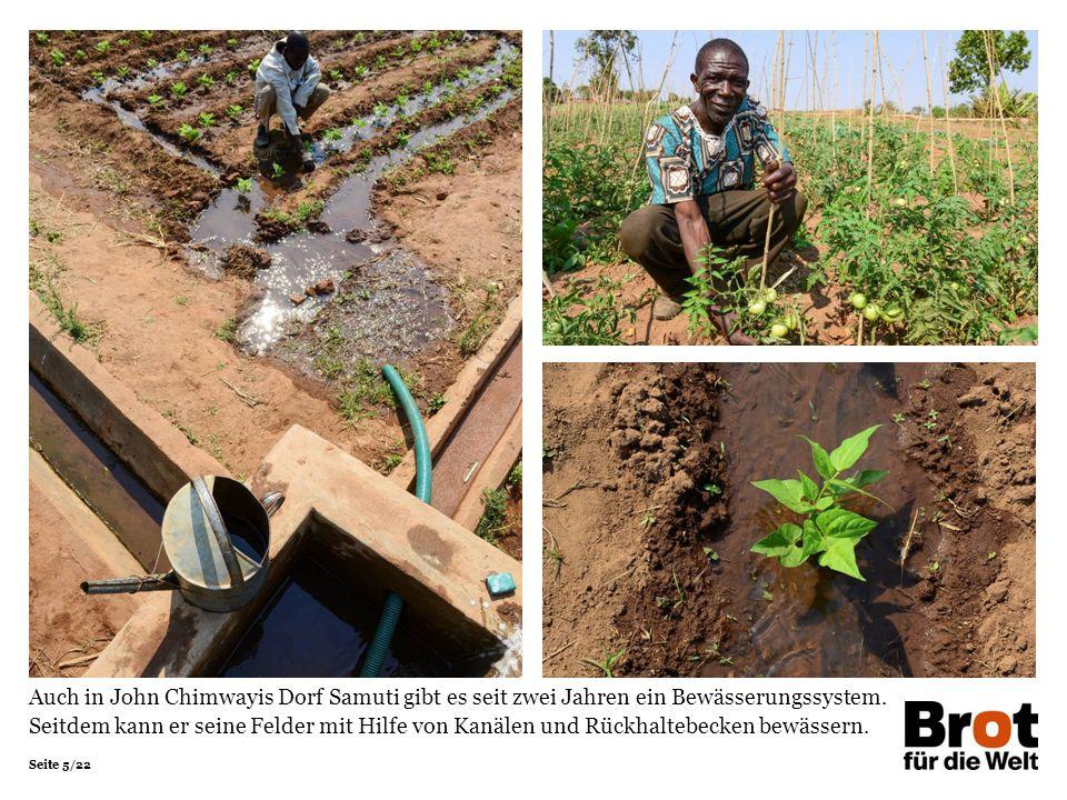 Seite 5/22 Auch in John Chimwayis Dorf Samuti gibt es seit zwei Jahren ein Bewässerungssystem.