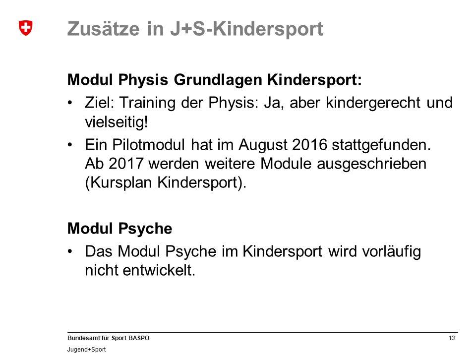 13 Bundesamt für Sport BASPO Jugend+Sport Zusätze in J+S-Kindersport Modul Physis Grundlagen Kindersport: Ziel: Training der Physis: Ja, aber kindergerecht und vielseitig.