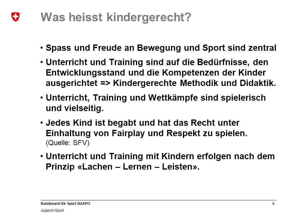 6 Bundesamt für Sport BASPO Jugend+Sport Was heisst kindergerecht.