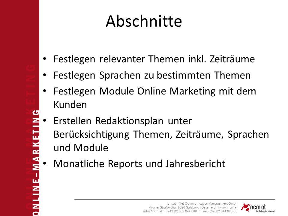 O N L I N E – M A R K E T I N G ncm.at – Net Communication Management Gmbh Aigner Straße 55a I 5026 Salzburg I Österreich I www.ncm.at info@ncm.at I T: +43 (0) 662 644 688 I F: +43 (0) 662 644 688-88 Abschnitte Festlegen relevanter Themen inkl.