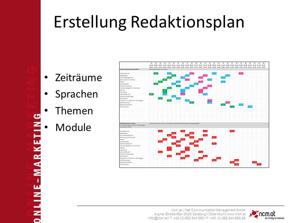 O N L I N E – M A R K E T I N G ncm.at – Net Communication Management Gmbh Aigner Straße 55a I 5026 Salzburg I Österreich I www.ncm.at info@ncm.at I T: +43 (0) 662 644 688 I F: +43 (0) 662 644 688-88 Erstellung Redaktionsplan Zeiträume Sprachen Themen Module
