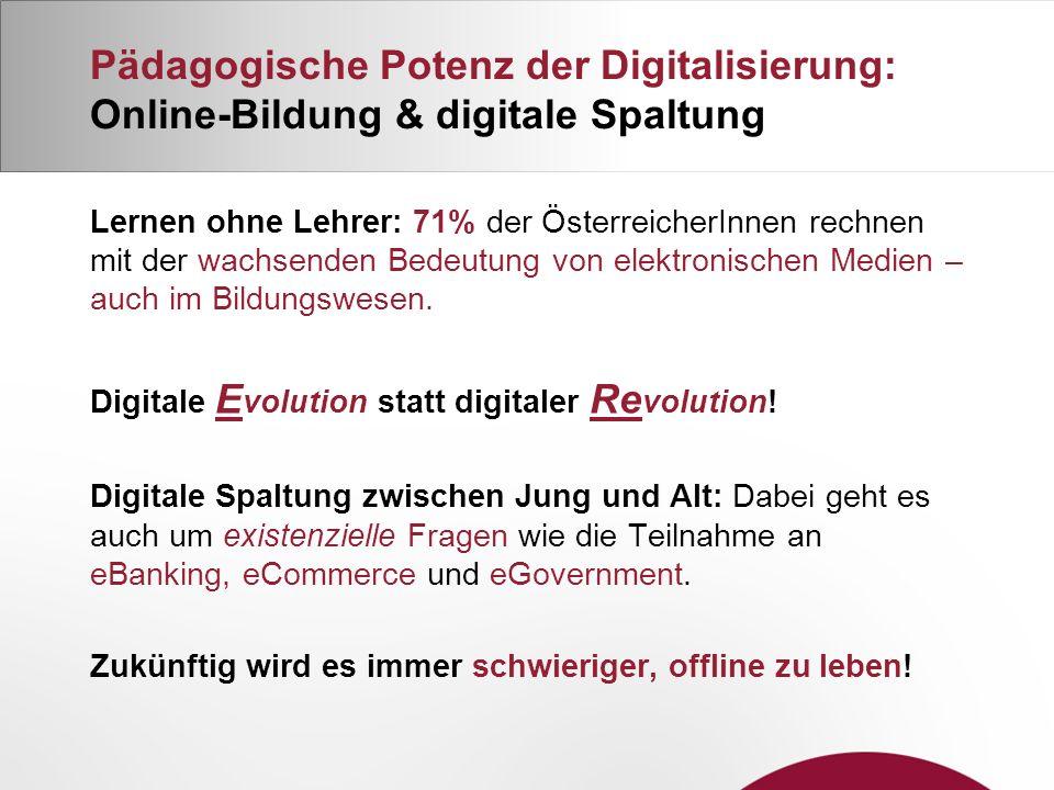 Pädagogische Potenz der Digitalisierung: Online-Bildung & digitale Spaltung Lernen ohne Lehrer: 71% der ÖsterreicherInnen rechnen mit der wachsenden Bedeutung von elektronischen Medien – auch im Bildungswesen.