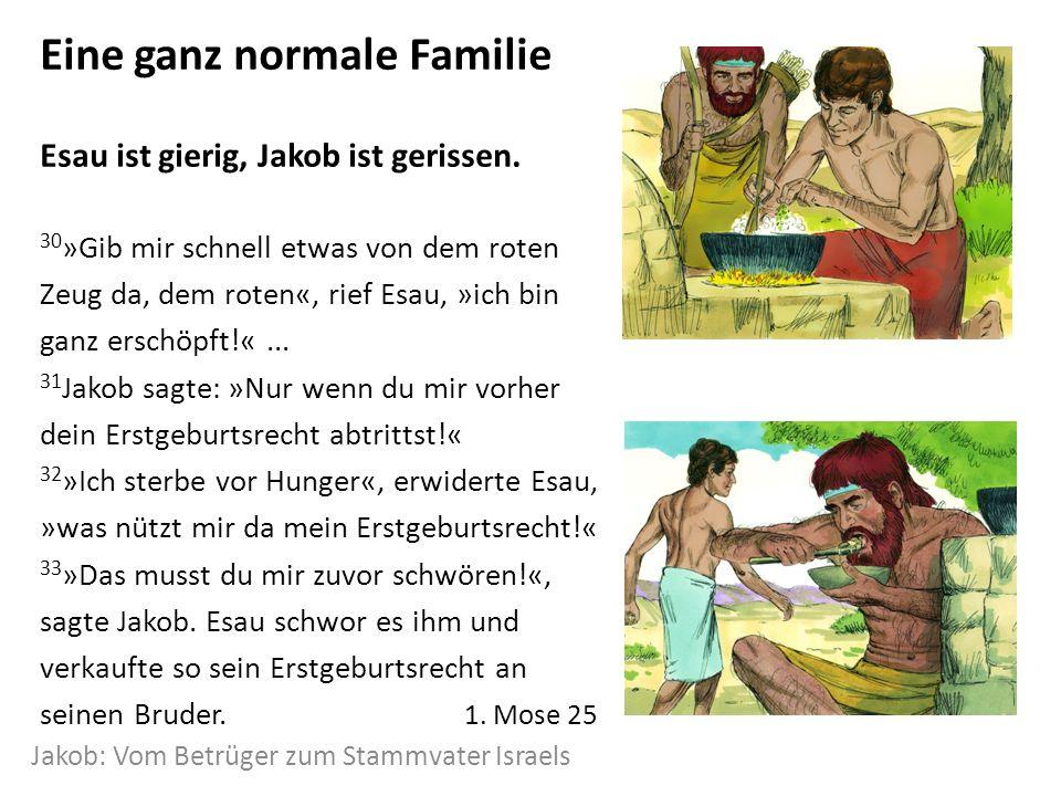 Eine ganz normale Familie Esau ist gierig, Jakob ist gerissen.