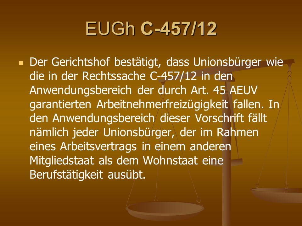 EUGh C-457/12 Der Gerichtshof bestätigt, dass Unionsbürger wie die in der Rechtssache C ‑ 457/12 in den Anwendungsbereich der durch Art.