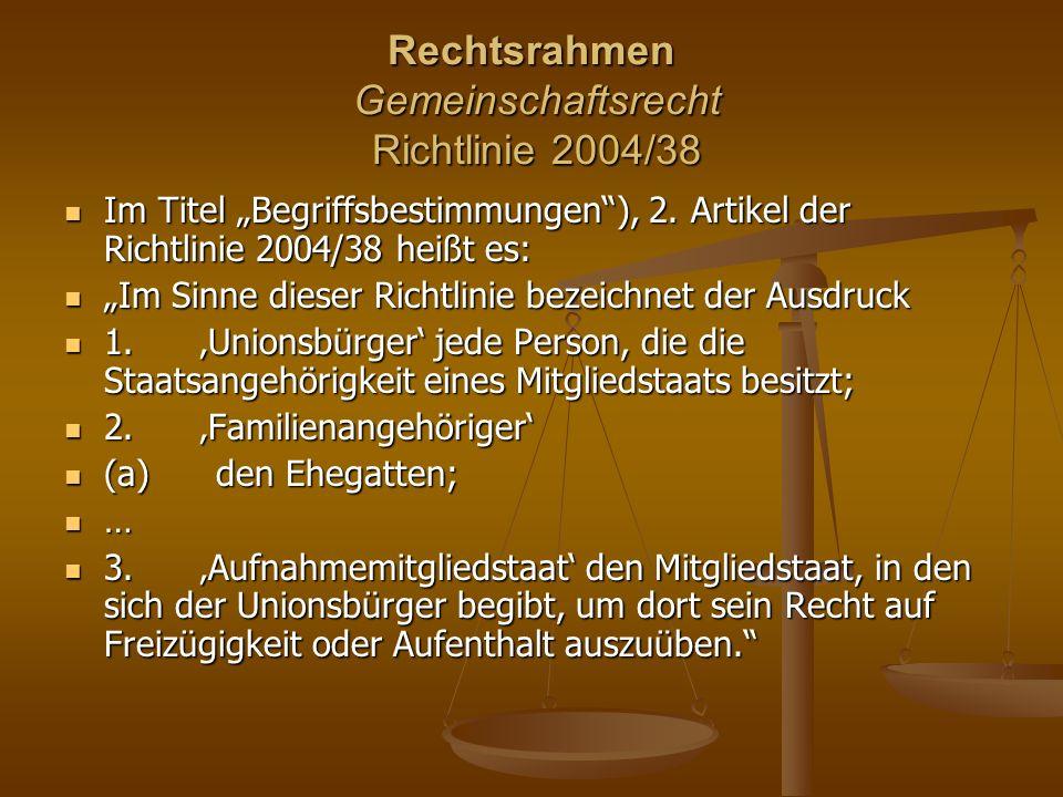 """Rechtsrahmen Gemeinschaftsrecht Richtlinie 2004/38 Im Titel """"Begriffsbestimmungen ), 2."""