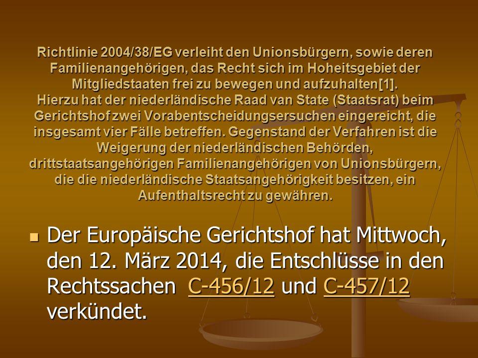 Richtlinie 2004/38/EG verleiht den Unionsbürgern, sowie deren Familienangehörigen, das Recht sich im Hoheitsgebiet der Mitgliedstaaten frei zu bewegen und aufzuhalten[1].