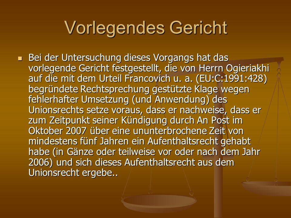 Vorlegendes Gericht Bei der Untersuchung dieses Vorgangs hat das vorlegende Gericht festgestellt, die von Herrn Ogieriakhi auf die mit dem Urteil Francovich u.