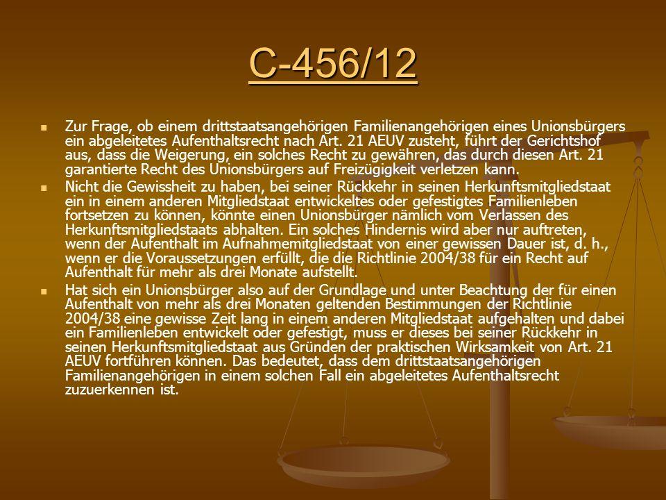 C-456/12 Zur Frage, ob einem drittstaatsangehörigen Familienangehörigen eines Unionsbürgers ein abgeleitetes Aufenthaltsrecht nach Art.