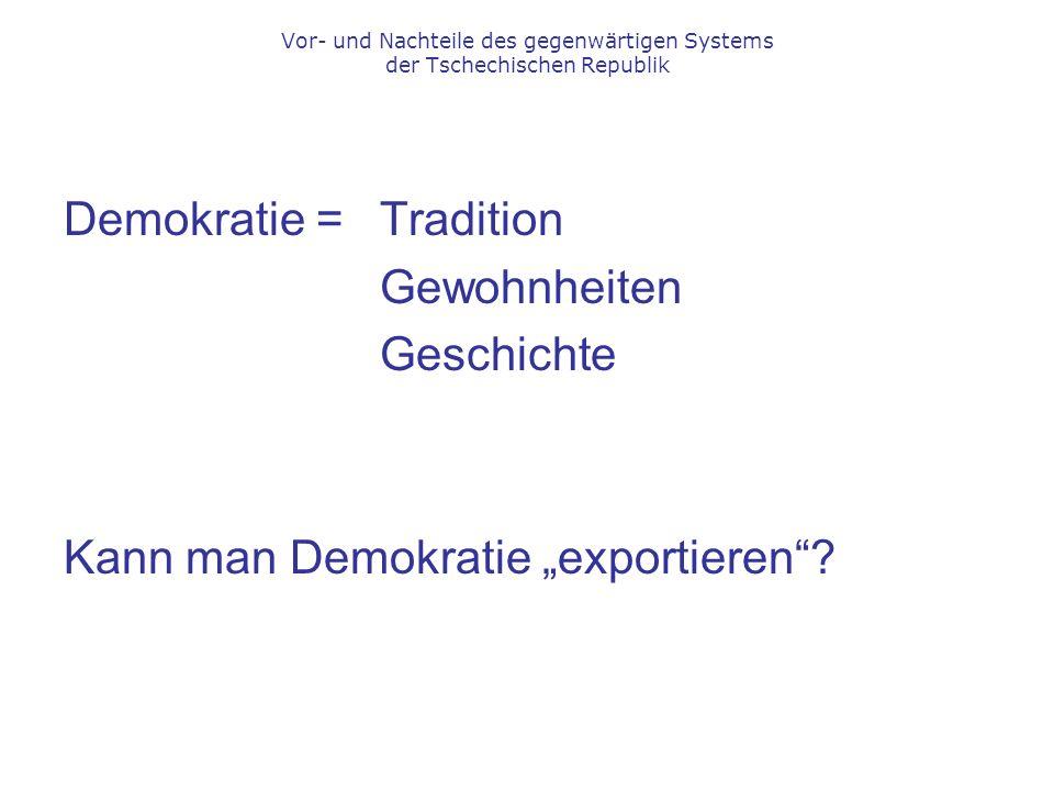 """Vor- und Nachteile des gegenwärtigen Systems der Tschechischen Republik Demokratie =Tradition Gewohnheiten Geschichte Kann man Demokratie """"exportieren"""