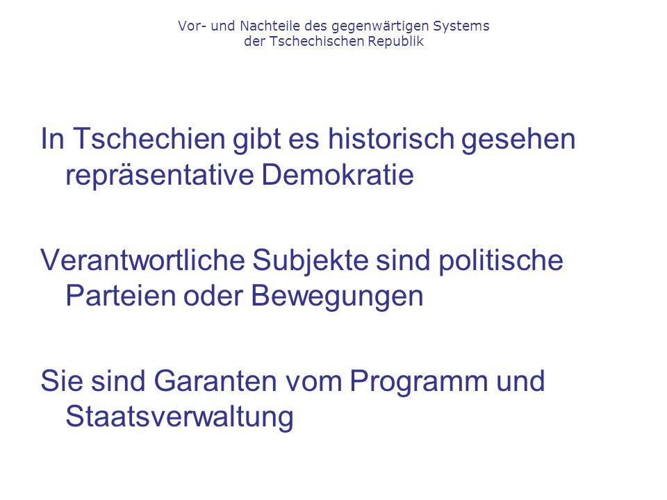 In Tschechien gibt es historisch gesehen repräsentative Demokratie Verantwortliche Subjekte sind politische Parteien oder Bewegungen Sie sind Garanten vom Programm und Staatsverwaltung Vor- und Nachteile des gegenwärtigen Systems der Tschechischen Republik