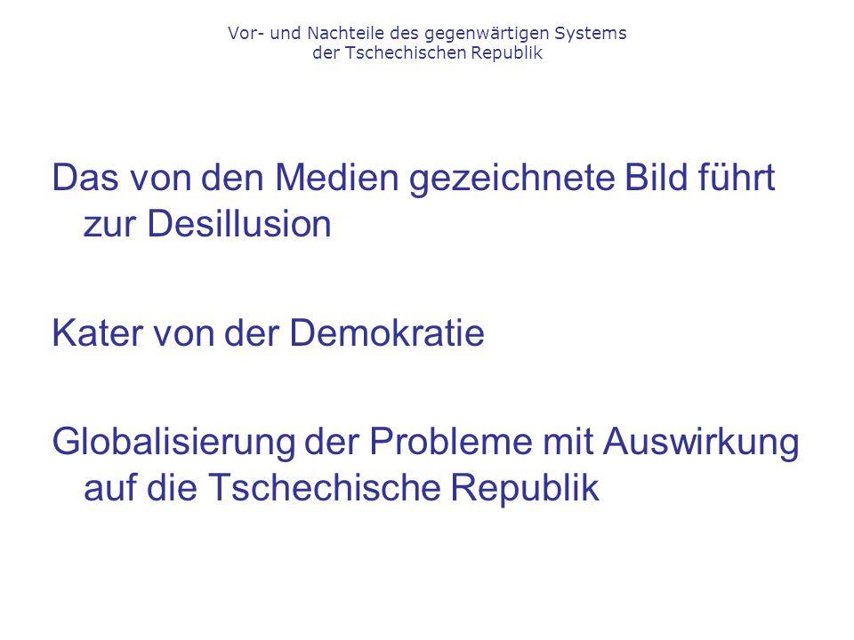 Das von den Medien gezeichnete Bild führt zur Desillusion Kater von der Demokratie Globalisierung der Probleme mit Auswirkung auf die Tschechische Republik Vor- und Nachteile des gegenwärtigen Systems der Tschechischen Republik
