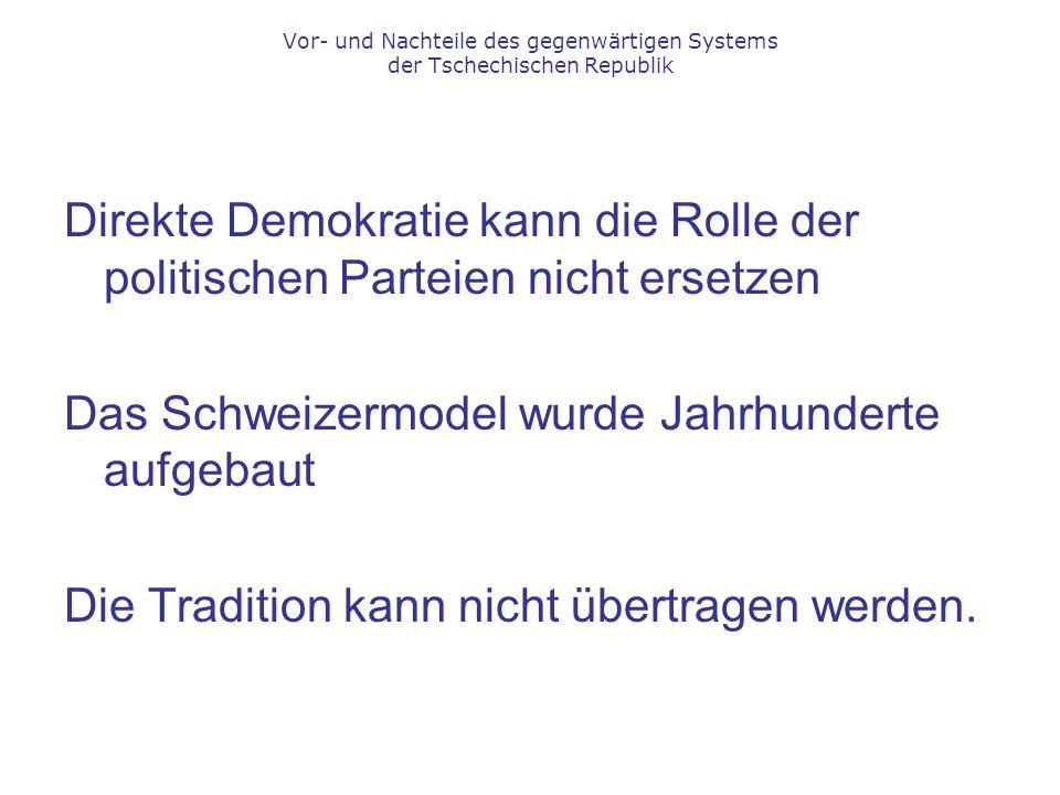 Direkte Demokratie kann die Rolle der politischen Parteien nicht ersetzen Das Schweizermodel wurde Jahrhunderte aufgebaut Die Tradition kann nicht übertragen werden.