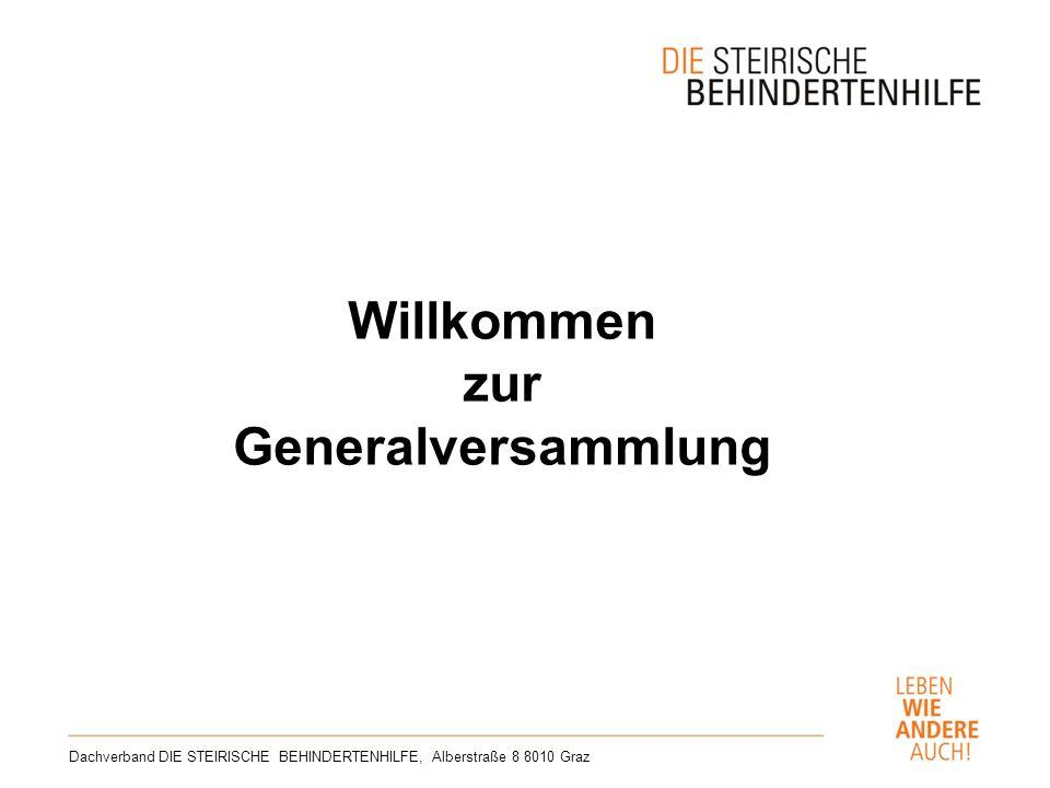 Willkommen zur Generalversammlung Dachverband DIE STEIRISCHE BEHINDERTENHILFE, Alberstraße 8 8010 Graz