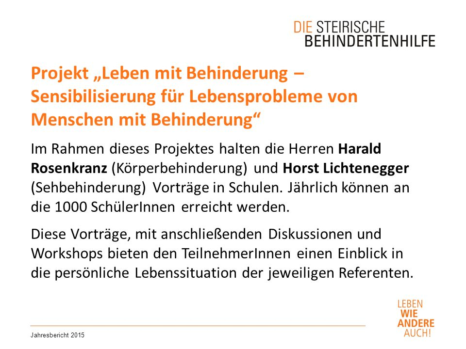 """Projekt """"Leben mit Behinderung – Sensibilisierung für Lebensprobleme von Menschen mit Behinderung Im Rahmen dieses Projektes halten die Herren Harald Rosenkranz (Körperbehinderung) und Horst Lichtenegger (Sehbehinderung) Vorträge in Schulen."""