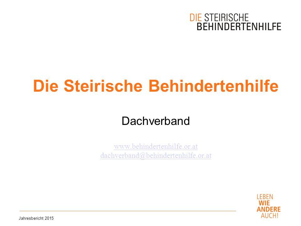 Die Steirische Behindertenhilfe Dachverband www.behindertenhilfe.or.at dachverband@behindertenhilfe.or.at www.behindertenhilfe.or.at dachverband@behindertenhilfe.or.at Jahresbericht 2015
