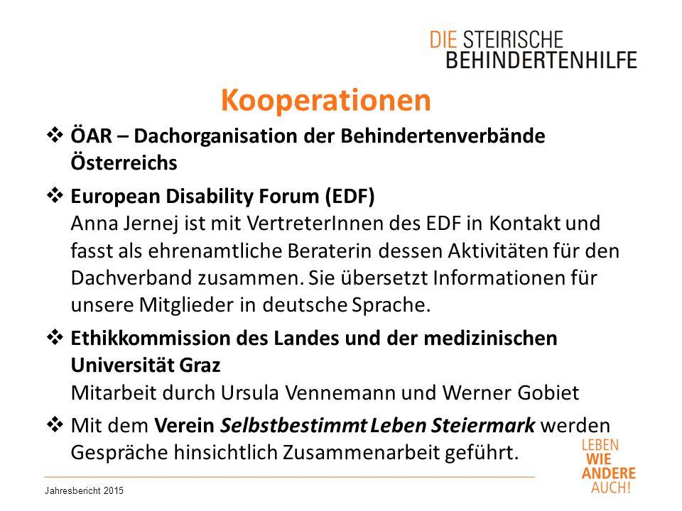 Kooperationen Jahresbericht 2015  ÖAR – Dachorganisation der Behindertenverbände Österreichs  European Disability Forum (EDF) Anna Jernej ist mit VertreterInnen des EDF in Kontakt und fasst als ehrenamtliche Beraterin dessen Aktivitäten für den Dachverband zusammen.