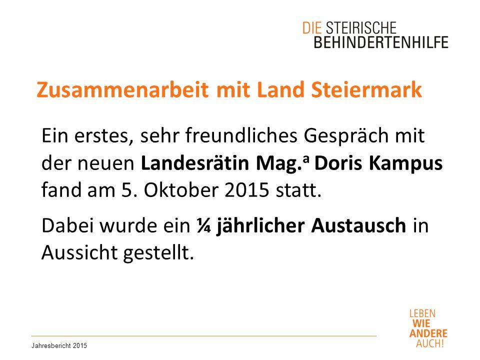Zusammenarbeit mit Land Steiermark Jahresbericht 2015 Ein erstes, sehr freundliches Gespräch mit der neuen Landesrätin Mag.