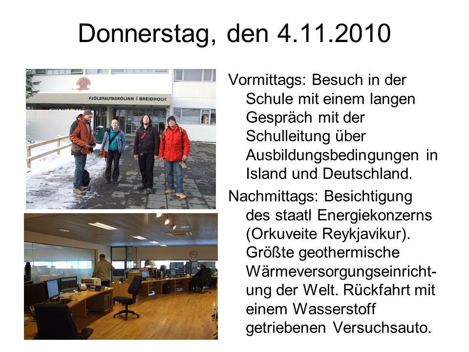 Donnerstag, den 4.11.2010 Vormittags: Besuch in der Schule mit einem langen Gespräch mit der Schulleitung über Ausbildungsbedingungen in Island und Deutschland.