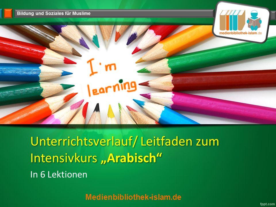 """Unterrichtsverlauf/ Leitfaden zum Intensivkurs """"Arabisch In 6 Lektionen Medienbibliothek-islam.de"""