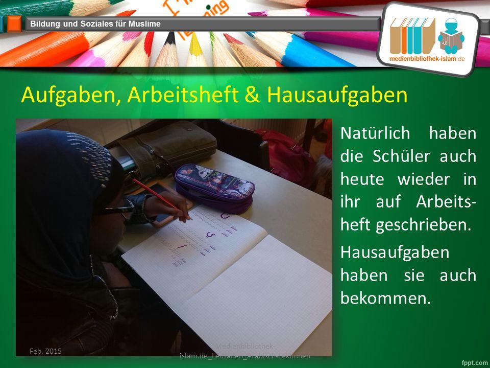 Aufgaben, Arbeitsheft & Hausaufgaben Natürlich haben die Schüler auch heute wieder in ihr auf Arbeits- heft geschrieben.