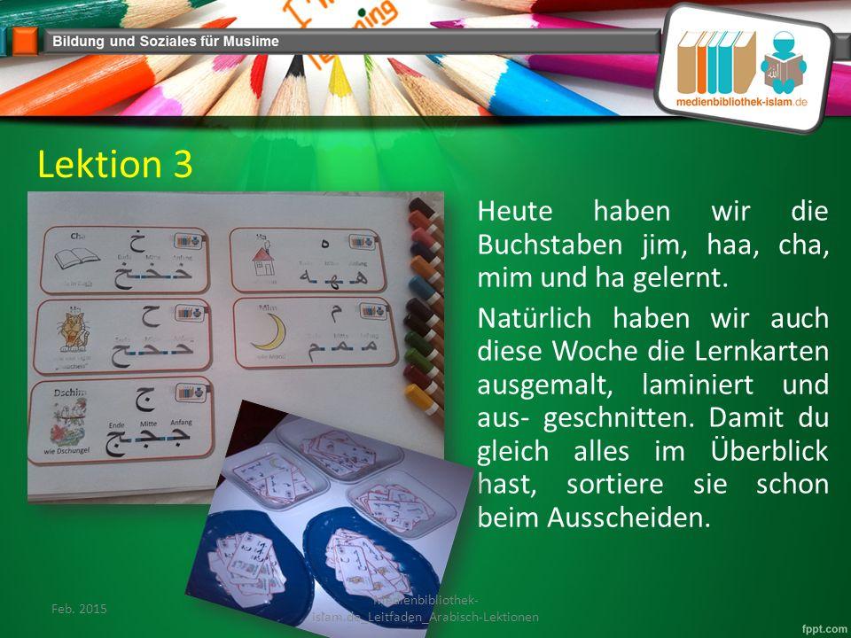 Lektion 3 Heute haben wir die Buchstaben jim, haa, cha, mim und ha gelernt.