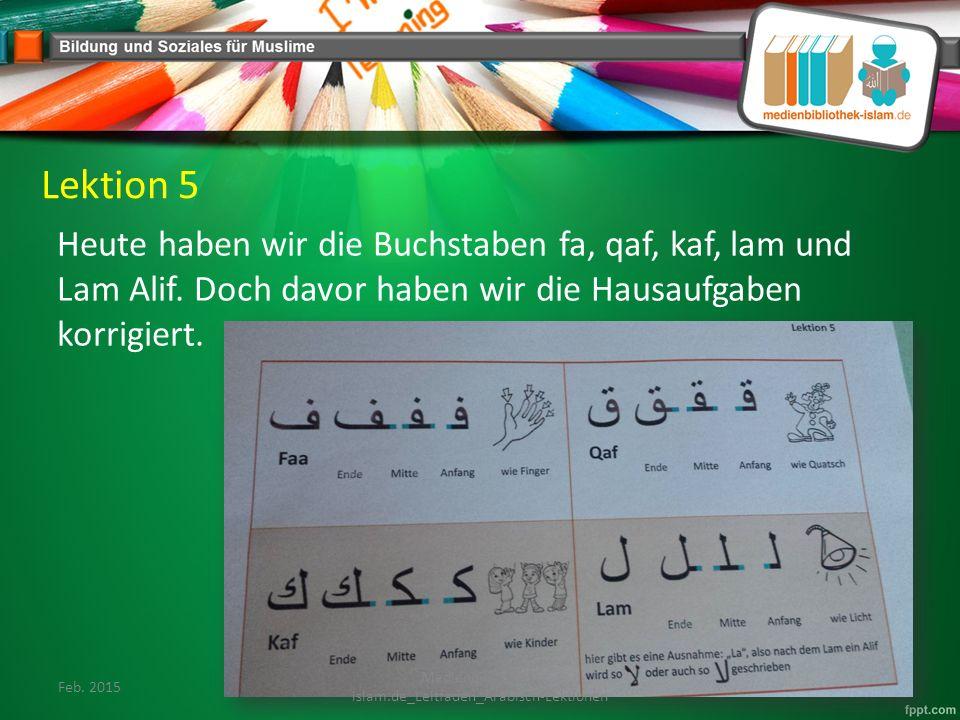 Lektion 5 Heute haben wir die Buchstaben fa, qaf, kaf, lam und Lam Alif.