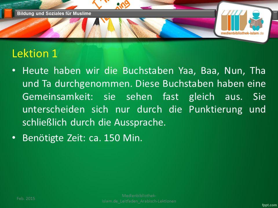 Lektion 1 Heute haben wir die Buchstaben Yaa, Baa, Nun, Tha und Ta durchgenommen.