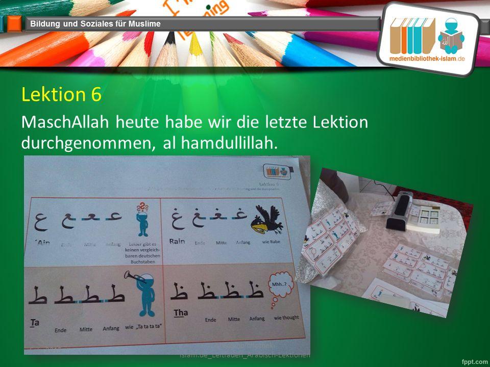 Lektion 6 MaschAllah heute habe wir die letzte Lektion durchgenommen, al hamdullillah.
