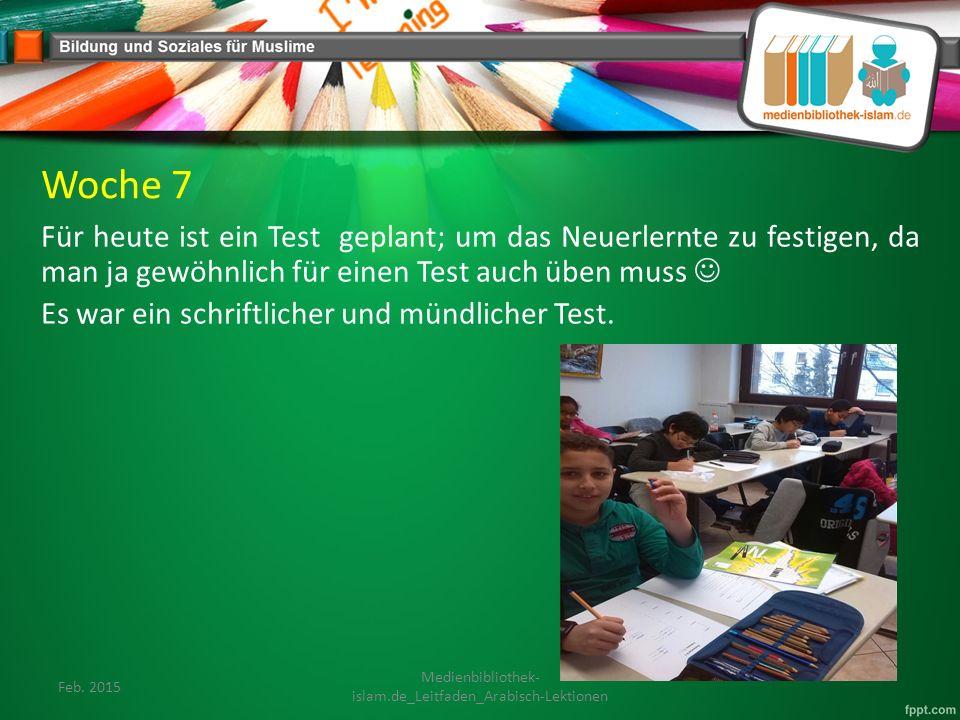 Woche 7 Für heute ist ein Test geplant; um das Neuerlernte zu festigen, da man ja gewöhnlich für einen Test auch üben muss Es war ein schriftlicher und mündlicher Test.