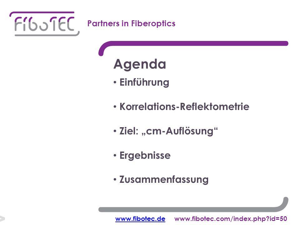 """Agenda Einführung Korrelations-Reflektometrie Ziel: """"cm-Auflösung Ergebnisse Zusammenfassung www.fibotec.dewww.fibotec.dewww.fibotec.com/index.php id=50 Partners in Fiberoptics Agenda"""